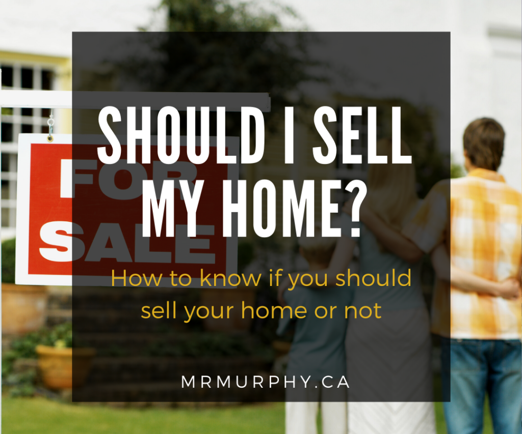 Should I Sell My Home? How to know if you should sell your home or not