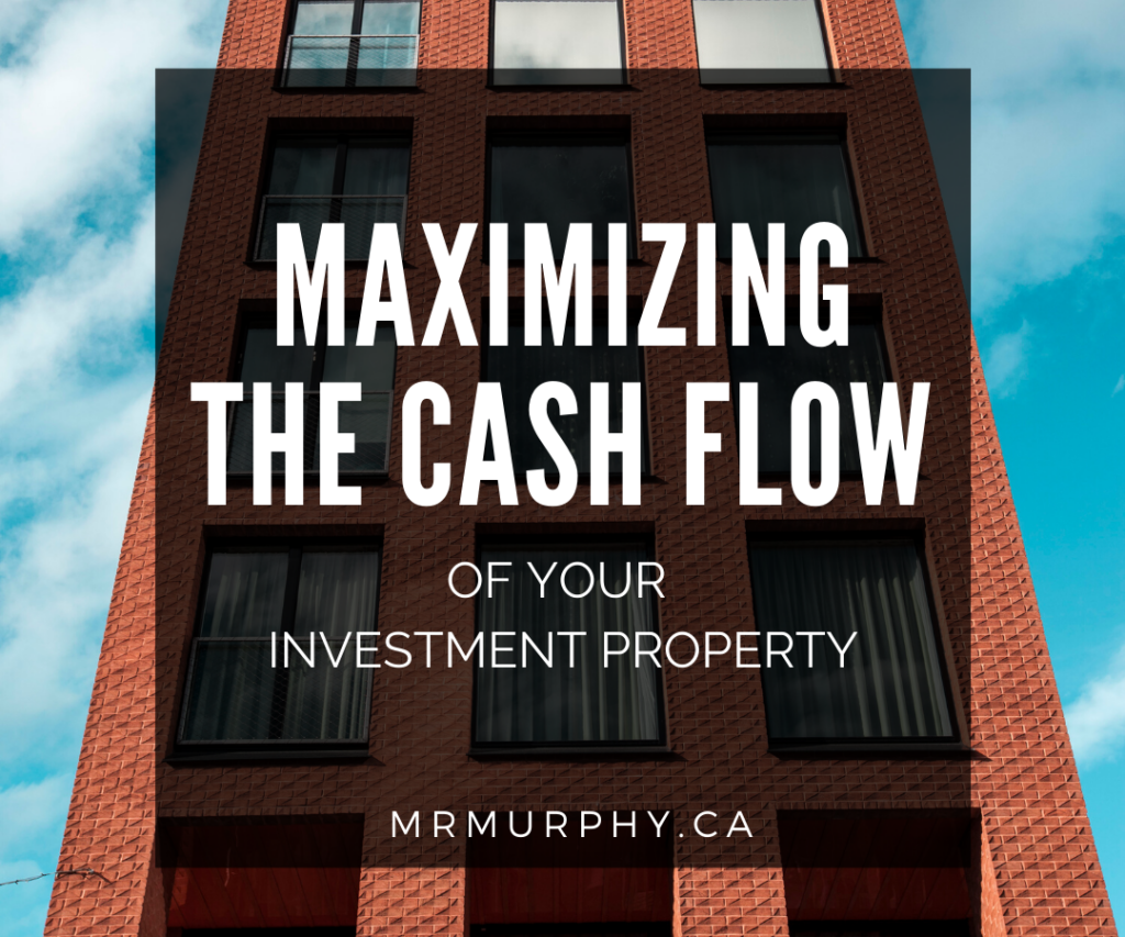 Maximizing the Cash Flow of your Investment Property