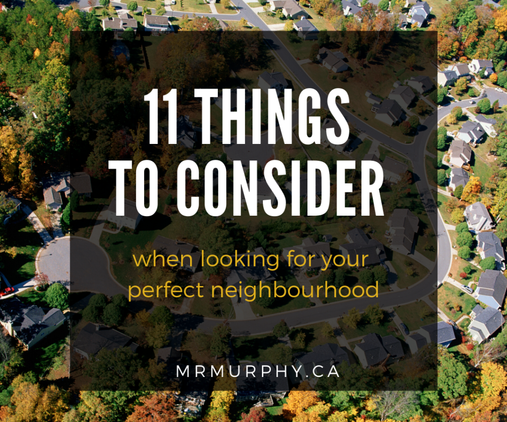 11 Things to Consider When Looking for Your Perfect Neighbourhood