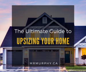 The Ultimate Guide to Upsizing Your Home